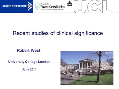 1 Recent studies of clinical significance University College London June 2011 Robert West.