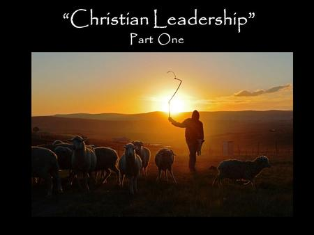 """Christian Leadership "" Part One. ""Christian Leadership"" Who are leaders?"