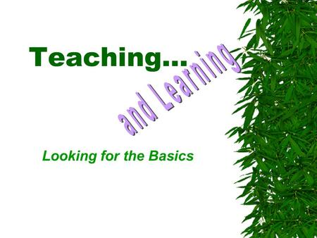 Teaching… Looking for the Basics. Basic Techniques of Good Teaching…  Planning  Well defined objectives  Instruction based upon needs  Motivation.