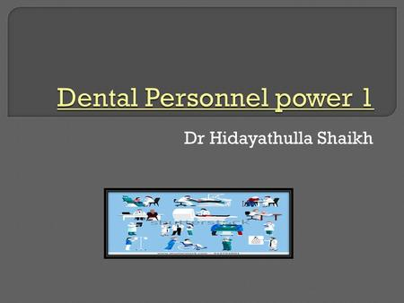 Dr Hidayathulla Shaikh.  At the end of the lecture student should be able to –  Define dentist and dental auxiliary  Classify auxiliary  Discuss all.