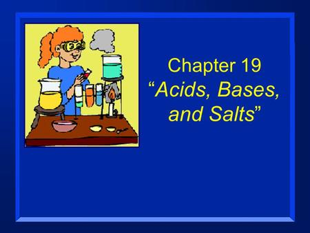 "Chapter 19 ""Acids, Bases, and Salts"". Properties of Acids n They taste sour (don't try this at home). n They can conduct electricity. –Can be strong or."