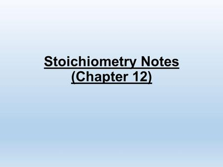 Stoichiometry Notes (Chapter 12). Review of Molar Mass Recall that the molar mass of a compound is the mass, in grams, of one mole of that compound.