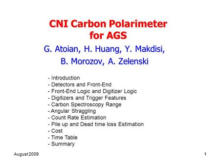 1 August 20091 CNI Carbon Polarimeter for AGS G. Atoian, H. Huang, Y. Makdisi, B. Morozov, A. Zelenski - Introduction - Detectors and Front-End - Front-End.