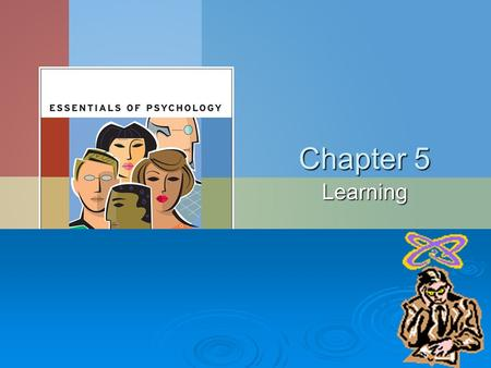 Chapter 5 Learning. What is Learning?  A relatively permanent change in behavior that results from experience  Learning is adaptive  Three major types.
