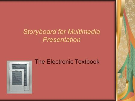 Storyboard for Multimedia Presentation The Electronic Textbook.