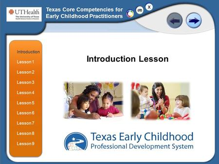Texas Core Competencies for Early Childhood Practitioners Introduction Lesson 1 Lesson 2 Lesson 3 Lesson 4 Lesson 5 Lesson 6 Lesson 7 Lesson 8 Lesson 9.
