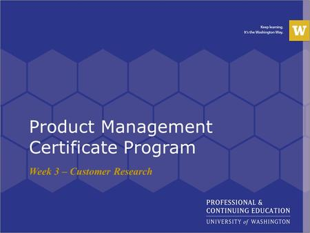 Product Management Certificate Program Week 3 – Customer Research.