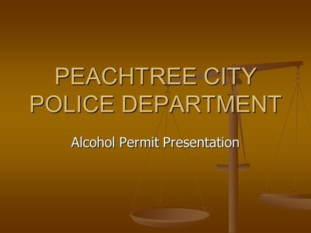 PEACHTREE CITY POLICE DEPARTMENT Alcohol Permit Presentation.