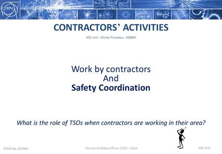 Work by contractors And Safety Coordination CONTRACTORS ' ACTIVITIES What is the role of TSOs when contractors are working in their area? HSE Unit - Olivier.
