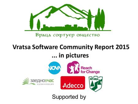 Vratsa Software Community Report 2015... in pictures Supported by.