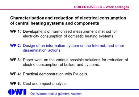 Oel-Wärme-Institut gGmbH, Aachen Characterisation and reduction of electrical consumption of central heating systems and components WP 1: Development of.