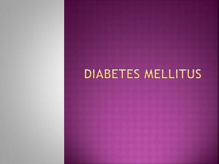  Diabetes mellitus is a group of metabolic diseases characterized by increased levels of glucose in the blood (hyperglycemia) resulting from defects.