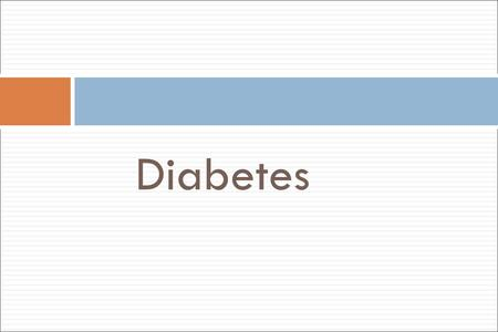 Diabetes. Objectives: Diabetes Mellitus (DM) Discuss the prevalence of diabetes in the U.S. Contrast the main types of diabetes. Describe the classic.