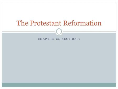 CHAPTER 12, SECTION 1 The Protestant Reformation.