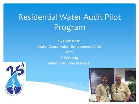 Residential Water Audit Pilot Program By Ryan Kesti Water Conservation Enforcement Aide And Erin Young Water Resources Manager.