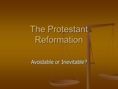 The Protestant Reformation Avoidable or Inevitable?