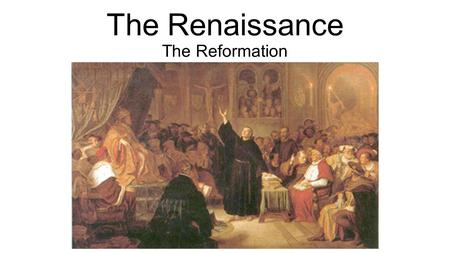 The Renaissance The Reformation. What caused people to turn away from the Catholic Church? Better educated, urban populace was more critical of the Church.