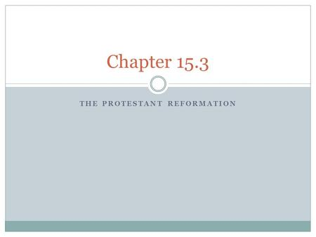 THE PROTESTANT REFORMATION Chapter 15.3. Catholicism in 1400's Many thought that the church had grown too powerful and worldly, straying to far from the.