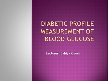 Lecturer: Bahiya Osrah.  It is a chronic disease associated with hyperglycemia (increased blood glucose level) & glucourea (presence of glucose in urine)