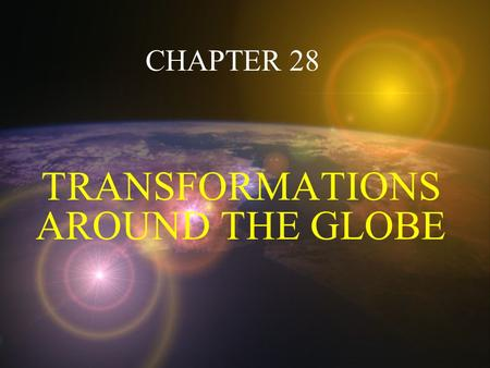 CHAPTER 28 TRANSFORMATIONS AROUND THE GLOBE Section 1: CHINA (Quick overview) In China, a weak government could not resist European power.