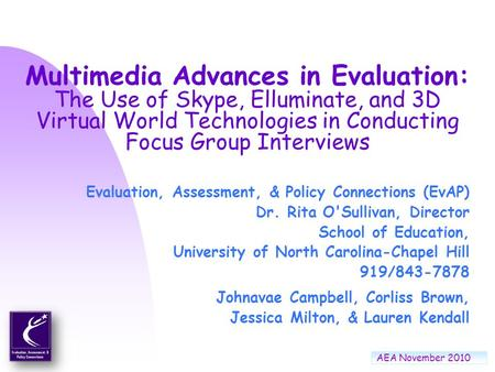 Multimedia Advances in Evaluation: The Use of Skype, Elluminate, and 3D Virtual World Technologies in Conducting Focus Group Interviews Evaluation, Assessment,