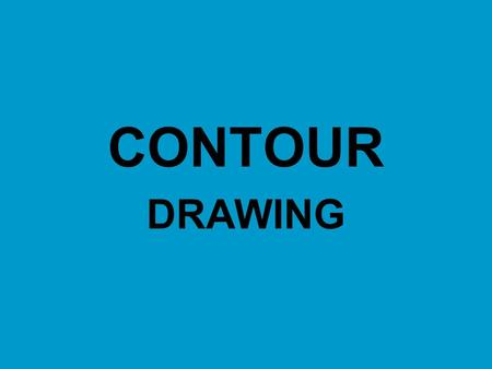 CONTOUR DRAWING. CONTOUR DRAWING Drawings usually begin with gesture and then contour lines – those imaginary lines around the edges of forms being drawn.
