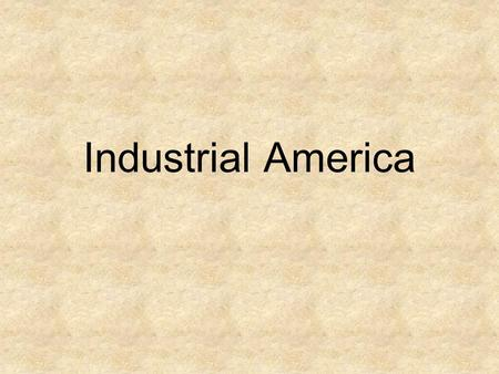Industrial America. The United States will transform its economy after the Civil War Factories, manufacturing, large-scale agriculture and big business.