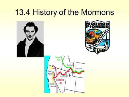 13.4 History of the Mormons. Mormons heading West Does this look familiar to some of you? (You may have analyzed this picture in class!)