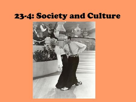 23-4: Society and Culture. Gone With the Wind What was it: Film/Novel Who created it or appeared in it? Movie Stars: Vivien Leigh and Clark Gabel; Author.