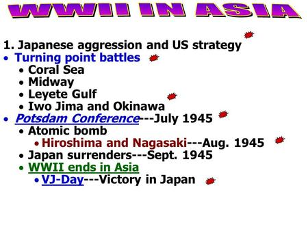 1. Japanese aggression and US strategy  Turning point battles  Coral Sea  Midway  Leyete Gulf  Iwo Jima and Okinawa  Potsdam Conference---July 1945.