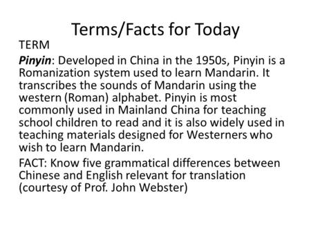 Terms/Facts for Today TERM Pinyin: Developed in China in the 1950s, Pinyin is a Romanization system used to learn Mandarin. It transcribes the sounds of.