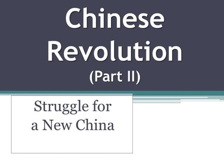 Chinese Revolution (Part II) Struggle for a New China.