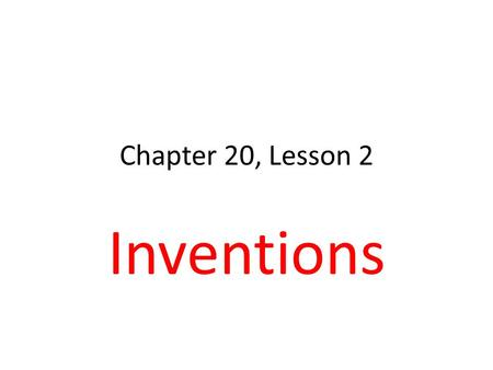 Chapter 20, Lesson 2 Inventions. Technology 1844 Telegraph sent messages instantly 1876 Alexander Graham Bell invented telephone, by the 1890s, hundreds.