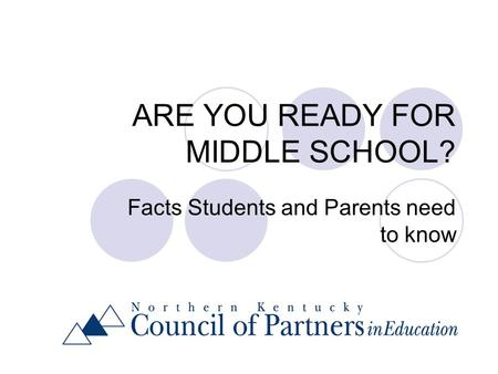 ARE YOU READY FOR MIDDLE SCHOOL? Facts Students and Parents need to know.