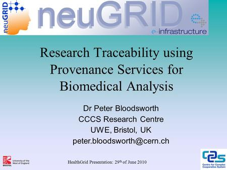 Research Traceability using Provenance Services for Biomedical Analysis Dr Peter Bloodsworth CCCS Research Centre UWE, Bristol, UK