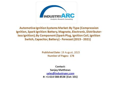 Automotive Ignition Systems Market: By Type (Compression Ignition, Spark Ignition: Battery, Magneto, Electronic, Distributor- less Ignition); By Component.