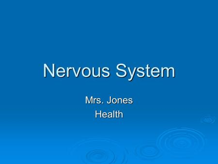 Nervous System Mrs. Jones Health. Nervous System: coordinates all activities in the body 2 main divisions: Central Nervous System (CNS)- Brain & spinal.