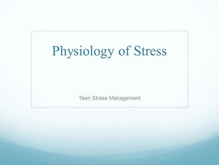 Physiology of Stress Teen Stress Management. Stress Stress is a natural part of life Stress accompanies efforts to adapt to almost any form of change.