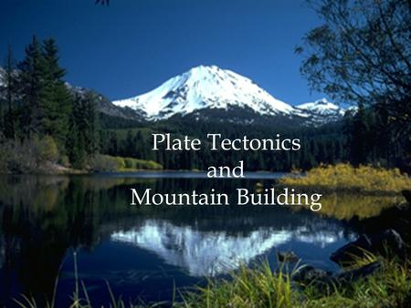 Plate Tectonics and Mountain Building.  Three most common types of mountains:  Fault-block mountains  Folded mountains  Volcanic mountains.