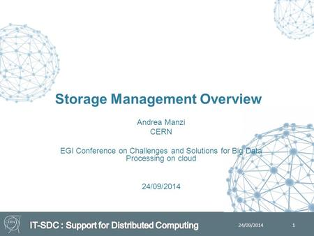 Andrea Manzi CERN EGI Conference on Challenges and Solutions for Big Data Processing on cloud 24/09/2014 Storage Management Overview 1 24/09/2014.