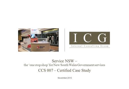 Service NSW – the 'one stop <strong>shop</strong>' for New South Wales Government services CCS 007 – Certified Case Study November 2015.