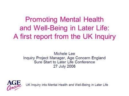 UK Inquiry into Mental Health and Well-Being in Later Life Promoting Mental Health and Well-Being in Later Life: A first report from the UK Inquiry Michele.