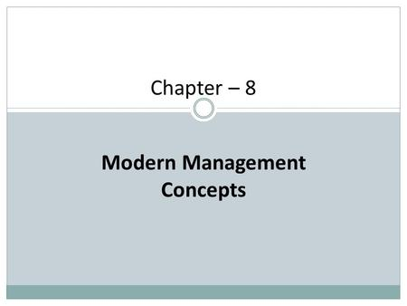 Chapter – 8 Modern Management Concepts. BUSINESS PLAN In the Business Plan, the manager determines how the business will be established, what is the purpose.