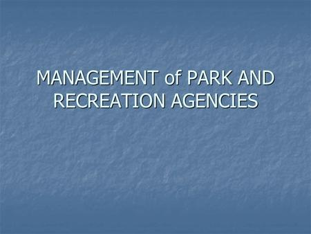 MANAGEMENT of PARK AND RECREATION AGENCIES. Key Ingredients for Successful Management Innovation Innovation Interpersonal Skills Interpersonal Skills.