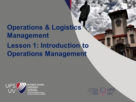 Operations & Logistics Management Lesson 1: Introduction to Operations Management.