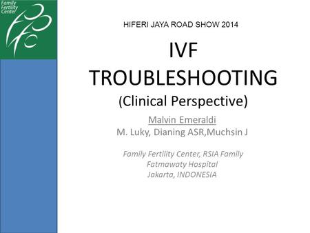 IVF TROUBLESHOOTING ( Clinical Perspective) Malvin Emeraldi M. Luky, Dianing ASR,Muchsin J Family Fertility Center, RSIA Family Fatmawaty Hospital Jakarta,