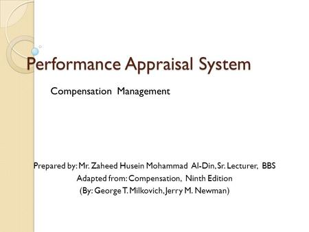 Performance Appraisal System Compensation Management Prepared by: Mr. Zaheed Husein Mohammad Al-Din, Sr. Lecturer, BBS Adapted from: Compensation, Ninth.
