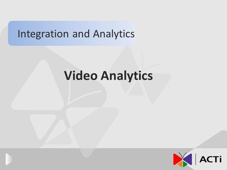 Video Analytics Integration and Analytics. Introduction The functions of video analytics. The architecture of video analytics. The applications of video.