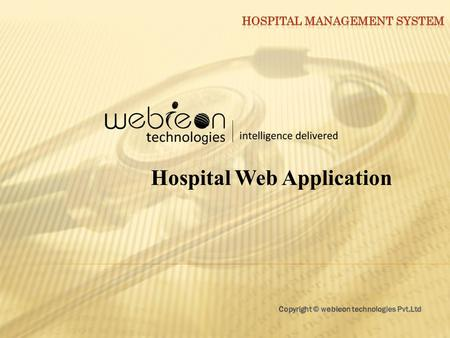 Hospital Web Application.  About Us Webieon Technologies Pvt. Ltd, a diversified technology company, is committed to providing the highest quality services.