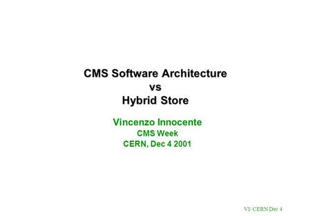 VI/ CERN Dec 4 CMS Software Architecture vs Hybrid Store Vincenzo Innocente CMS Week CERN, Dec 4 2001.